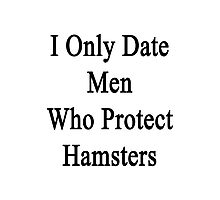 I Only Date Men Who Protect Hamsters  Photographic Print
