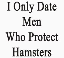 I Only Date Men Who Protect Hamsters  by supernova23