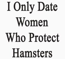 I Only Date Women Who Protect Hamsters  by supernova23