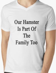 Our Hamster Is Part Of The Family Too Mens V-Neck T-Shirt