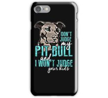 Dont Judge My Pit Bull  iPhone Case/Skin