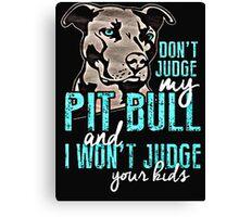 Dont Judge My Pit Bull  Canvas Print
