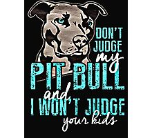 Dont Judge My Pit Bull  Photographic Print