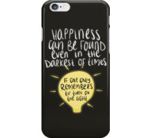 Happiness can be found even in the darkest of times, if one only remembers to turn on the light. iPhone Case/Skin