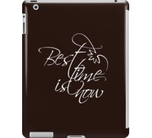 Best time is now iPad Case/Skin