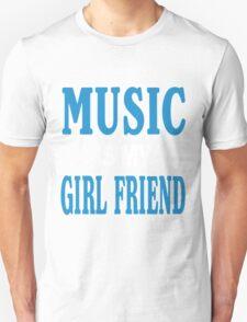 Music is my girl friend T-Shirt
