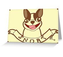 Boston Terrier Motto: SNORT Greeting Card