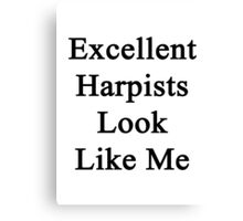 Excellent Harpists Look Like Me Canvas Print