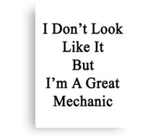 I Don't Look Like It But I'm A Great Mechanic  Canvas Print