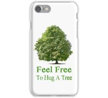 Feel Free to Hug a Tree iPhone Case on White iPhone Case/Skin