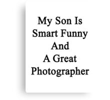 My Son Is Smart Funny And A Great Photographer Canvas Print