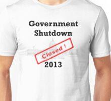Government Shutdown 2013 Unisex T-Shirt