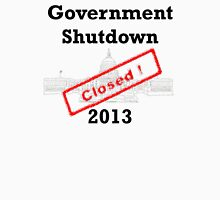 Government Shutdown 2013 Unisex T-Shirt