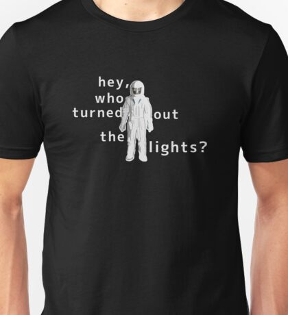 hey,who turned out the lights? Unisex T-Shirt