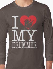 I love my drummer Long Sleeve T-Shirt