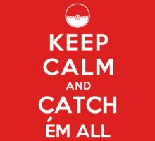 Keep Calm and Catch Em all Kids Clothes
