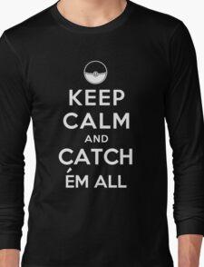 Keep Calm and Catch Em all Long Sleeve T-Shirt