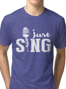 Just sing!  Tri-blend T-Shirt