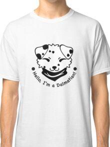 Hello, I'm a Dalmatian! Classic T-Shirt