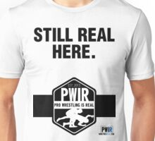 Pro Wrestling Is Real- THE REAL IS HERE! Unisex T-Shirt