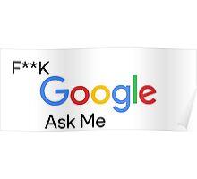 F**k Google Ask Me Poster