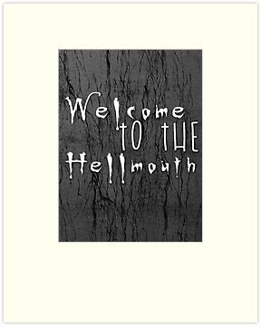 Welcome to the Hellmouth Buffy the Vampire Slayer by geekchicprints