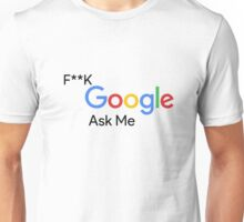 F**k Google Ask Me Unisex T-Shirt