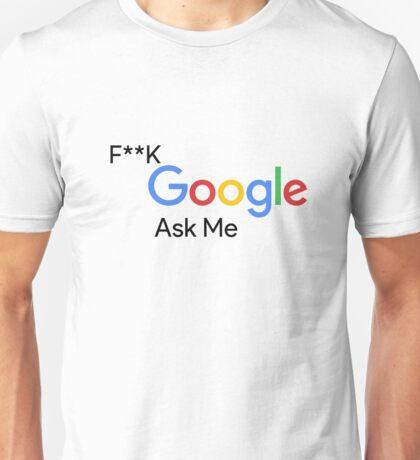 F**k Google Ask Me Unisex T-Shirt