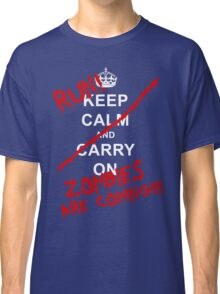 Keep Calm And Carry On - RUN! Zombies Are Coming! Classic T-Shirt