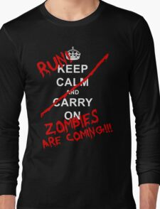 Keep Calm And Carry On - RUN! Zombies Are Coming! Long Sleeve T-Shirt