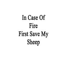 In Case Of Fire First Save My Sheep  by supernova23