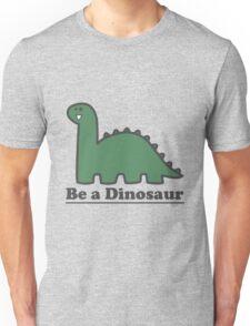 Be a Dinosaur Unisex T-Shirt
