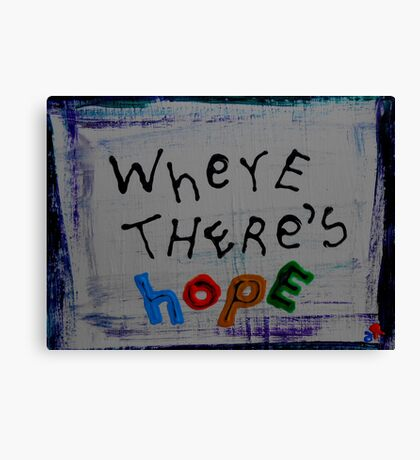 where there's hope Canvas Print