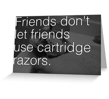 Friends Don't Let Friends Use Cartridge Razors Greeting Card