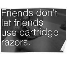 Friends Don't Let Friends Use Cartridge Razors Poster