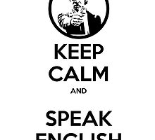 Keep Calm and Speak English by mymainmandeebo