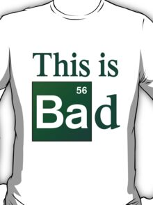 Breaking Bad - This is Bad T-Shirt