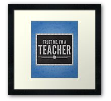 Trust Me Teacher Quote Framed Print