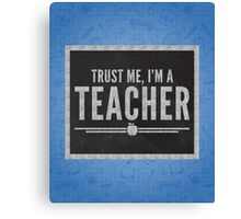 Trust Me Teacher Quote Canvas Print