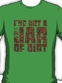 I've got a jar of dirt T-Shirt