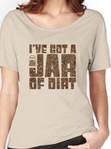 I've got a jar of dirt Women's Relaxed Fit T-Shirt