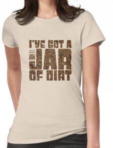 I've got a jar of dirt Womens Fitted T-Shirt