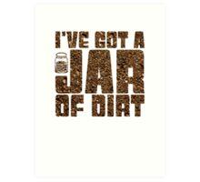 I've got a jar of dirt Art Print