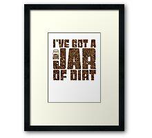 I've got a jar of dirt Framed Print