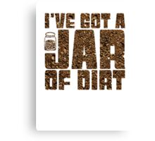 I've got a jar of dirt Canvas Print