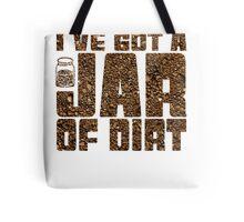 I've got a jar of dirt Tote Bag