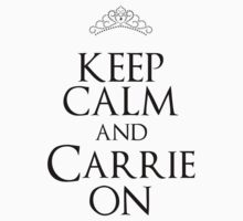 KEEP CALM AND CARRIE ON (BLACK) by ajf89