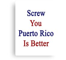 Screw You Puerto Rico Is Better  Canvas Print
