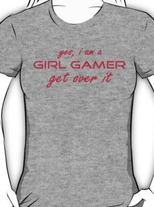 Yes, i am a girl gamer... Get over it T-Shirt