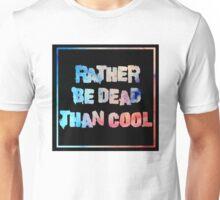 Rather be dead Unisex T-Shirt